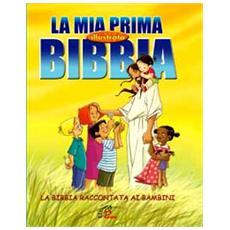 La mia prima Bibbia illustrata. La Bibbia raccontata ai bambini
