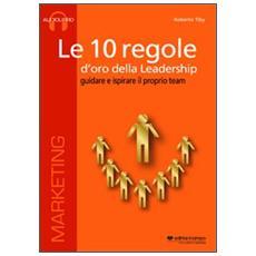 Le 10 regole d'oro della leadership. Guidare e ispisrare il proprio team. CD Audio formato MP3