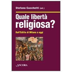 Quale libertà religiosa? Dall'editto di Milano a oggi