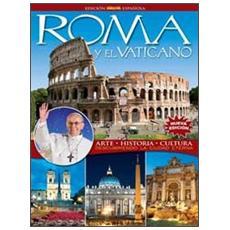Roma y el Vaticano. Arte, historia, cultura. Descubriendo la ciudad eterna