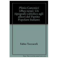 Plinio Canonici (1893-1959) . Un tipografo cattolico agli albori del Partito Popolare Italiano