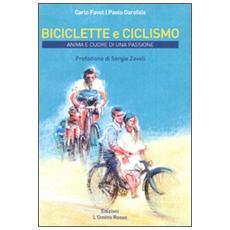Biciclette e ciclismo. Anima e cuore di una passione