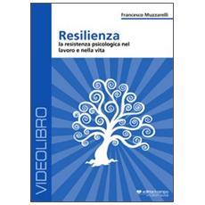 Resilienza. La resistenza psicologia nel lavoro e nella vita. DVD