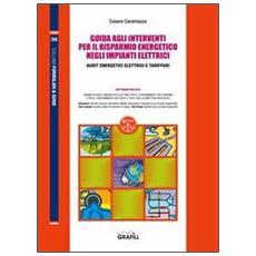 Guida agli interventi per il risparmio energetico negli impianti elettrici. Con CD-ROM