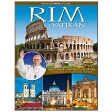 Rim i Vatikan. Umjetnost, povijest, kultura. Otkrivanje vjecnog grada. Ediz. croata