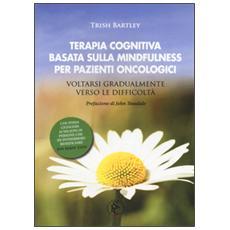 Terapia cognitiva basata sulla mindfulness per pazienti oncologici. Voltarsi gradualmente verso le difficoltà