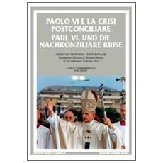 Paolo VI e la crisi postconciliare-Paul VI und die nachkonziliare krise. Ediz. bilingue