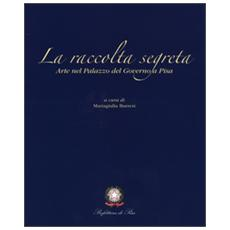 La raccolta segreta. Arte nel Palazzo del Governo di Pisa