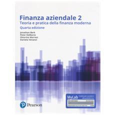 Finanza aziendale. teoria e pratica della finanza moderna. ediz. mylab. con contenuto digitale per accesso on line. 2.
