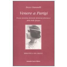 Venere a Parigi. Donne donnine donnette donnone donnacce della Belle époque
