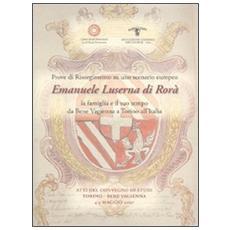 Prove di Risorgimento su uno scenario europeo. Emanuele Luserna di Rorà. La famiglia e il suo tempo da Bene Vagienna a Torino all'Italia