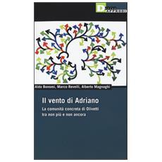 Vento di Adriano. La comunit� concreta di Olivetti tra non pi� e non ancora (Il)