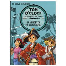 La vendetta di Barbanera. Tom O'Clock e i detective del tempo. Vol. 4