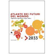 Atlante dei futuri del mondo, migrazioni, agricoltura, acqua e clima. 2033