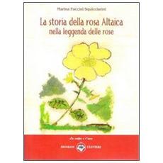 La storia della rosa Altaica nella leggenda delle rose