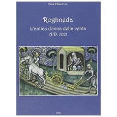Roghneda. L'antica donna della centa A. D. 1021