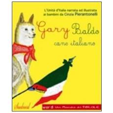 Gary Baldo cane italiano. L'unità d'Italia spiegata ai bambini. Ediz. italiana e inglese