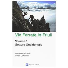 Vie ferrate in Friuli. Vol. 1: Settore occidentale.
