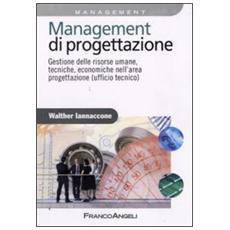 Management di progettazione. Gestione delle risorse umane, tecniche, economiche nell'area progettazione (ufficio tecnico)