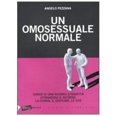 Un omosessuale normale. Diario di una ricerca d'identità attraverso il ricordo, la storia, il costume, le vite