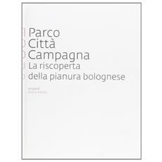 Parco città Campagna. La riscoperta della pianura bolognese