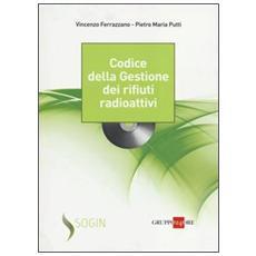 Codice della gestione dei rifiuti radioattivi. Con CD-ROM