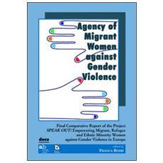 Agency of migrant women against gender violence. Final comparative report of the project speak out!