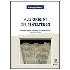 Alle origini del Pentateuco. Lineamenti per una storia della letteratura classica del popolo ebraico