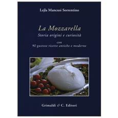 Mozzarella. Storia origini e curiosit� (La)