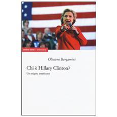 Chi è Hillary Clinton? Un enigma americano