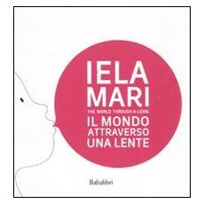 Iela Mari. Il mondo attraverso una lente. Catalogo della mostra (Bologna, 2010)