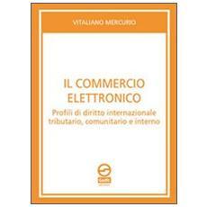 Il commercio elettronico. Profili di diritto internazionale tributario, comunitario e interno