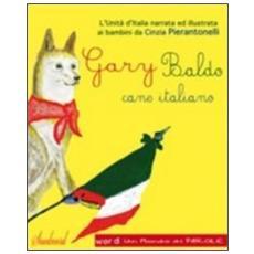 Gary Baldo cane italiano. L'unità d'Italia spiegata ai bambini. Ediz. italiana e rumena