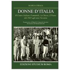 Donne d'Italia. Il Centro italiano femminile, la Chiesa, il Paese dal 1945 agli anni Novanta