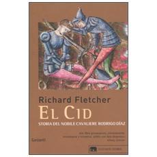 El Cid. Storia del nobile cavaliere Rodrigo Diaz