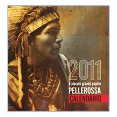 Pellerossa. Il piccolo grande popolo. Calendario 2011