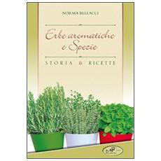 Erbe aromatiche e spezie. Storia e ricette