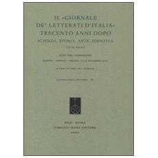 Il «Giornale de' Letterati d'Italia» trecento anni dopo. Scienza, storia, arte, identità (1710-2010) . Atti del Convegno (Padova, Venezia, Verona 17-19 novembre 2010)