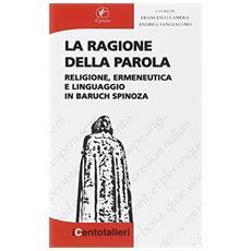 La ragione della parola. Religione, ermeneutica e linguaggio in Baruch Spinoza