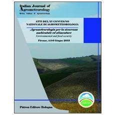 Atti del 16° Convegno nazionale di agrometeorologia. Agrometeorologia per la sicurezza ambientale ed alimentare. Ediz. italiana e inglese