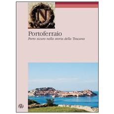 Portoferraio. Porto sicuro nella storia della Toscana