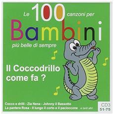 Il coccodrillo come fa? Le 100 canzoni per bambini più belle di sempre. CD Audio. Vol. 3: 51-75.