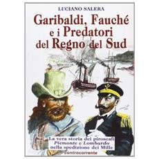 Garibaldi, Fauché e i predatori del Regno del Sud. La vera storia dei piroscafi «Piemonte» e «Lombardo» nella spedizione dei Mille
