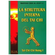 La struttura interna del Tai Chi. Vol. 1: Tai Chi Chi Kung.