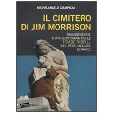 Il cimitero di Jim Morrison. Trasgressione e vita quotidiana tra le tombe ribelli del Père-Lachaise di Parigi
