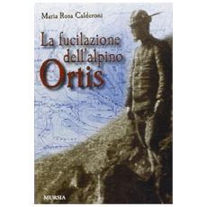 La fucilazione dell'alpino Ortis