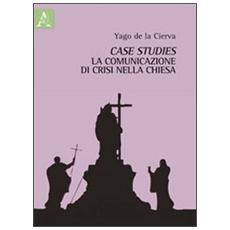 Case studies. La comunicazione di crisi nella Chiesa