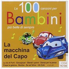 La macchina del capo. Le 100 canzoni per bambini più belle di sempre. CD Audio. Vol. 4: 76-100.