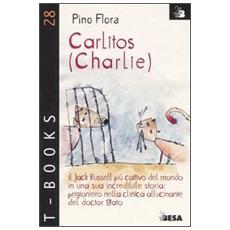 Carlitos (Charlie) . Il Jack Russell pi� cattivo del mondo in una sua incredibile storia: prigioniero nella clinica allucinante del doctor Gato