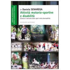 Attività motorio-sportive e disabilità. Scienze tecniche dello sport nella diversabilità